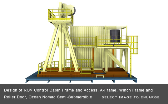 Design of ROV Control Cabin Frame and Access, A-Frame, Winch Frame and Roller Door, Ocean Nomad Semi-Submersible